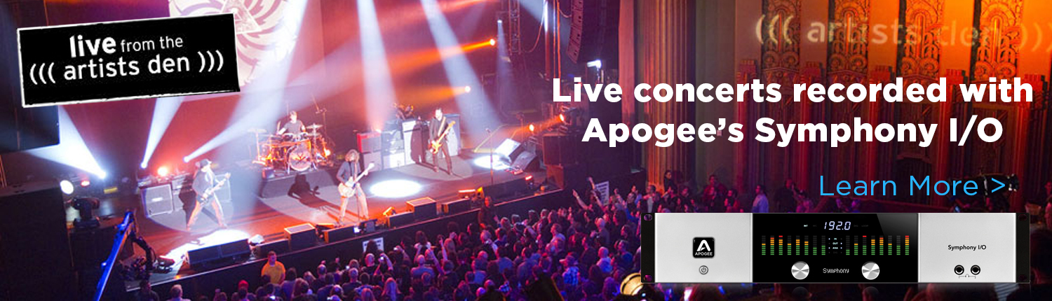 Live from the artists den concerts recorded with Apogee Symphony I/O